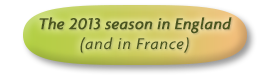 The 2013 season in England (and in France)